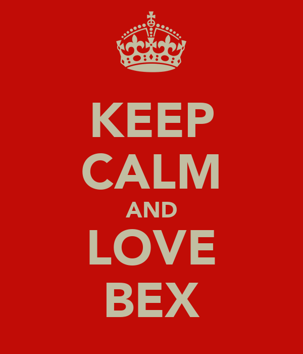 KEEP CALM AND LOVE BEX