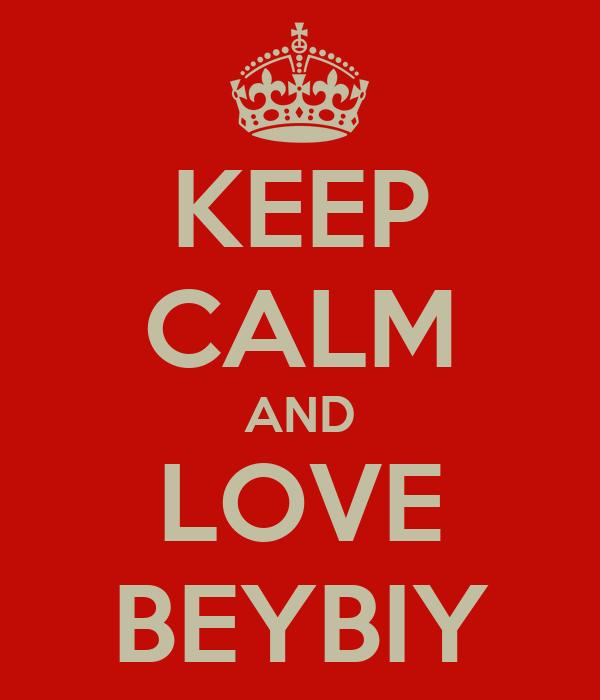 KEEP CALM AND LOVE BEYBIY