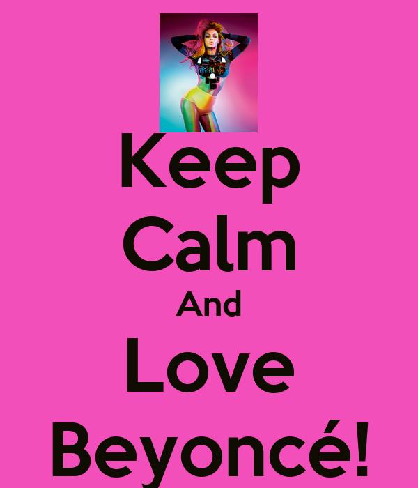 Keep Calm And Love Beyoncé!