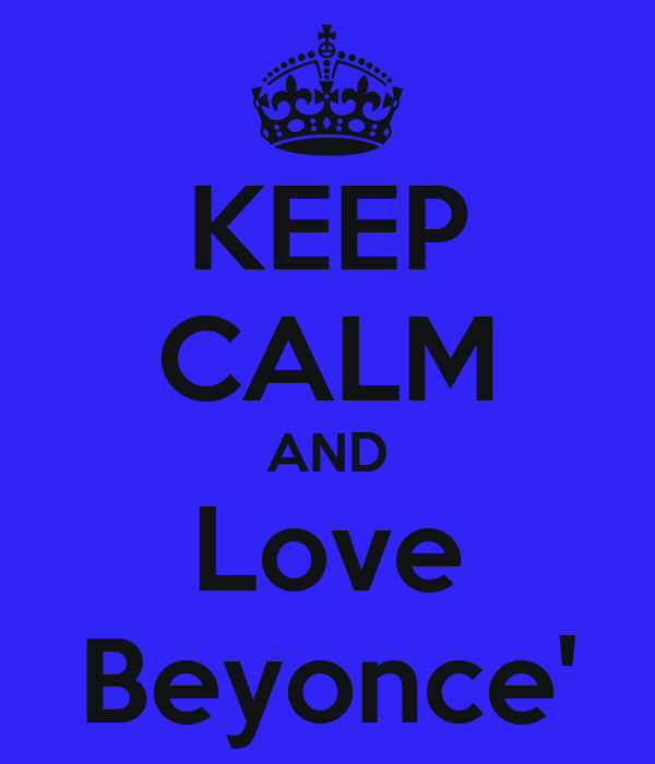 KEEP CALM AND Love Beyonce'