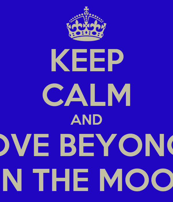 KEEP CALM AND LOVE BEYONCE ON THE MOON