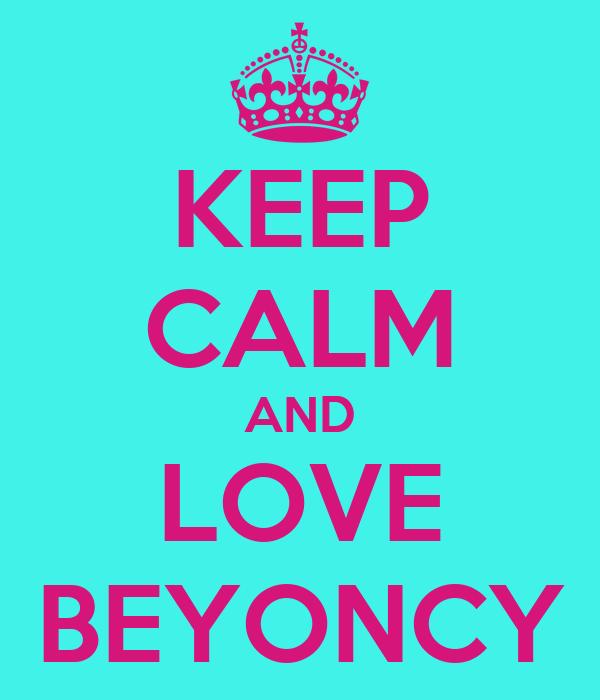KEEP CALM AND LOVE BEYONCY