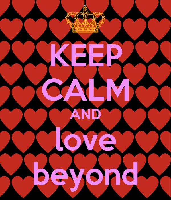 KEEP CALM AND love beyond