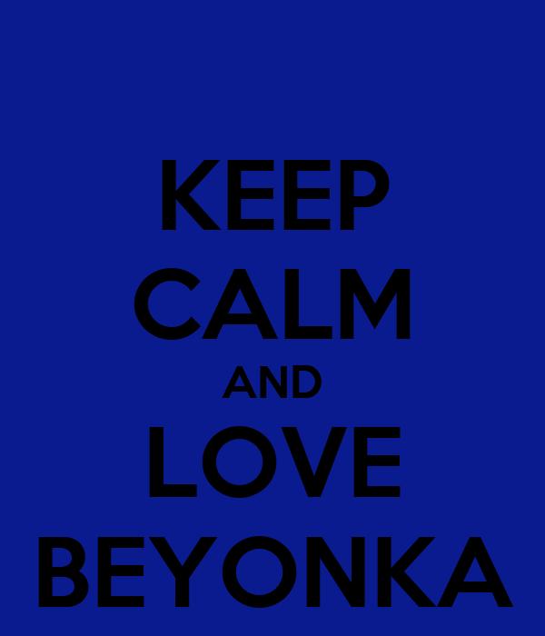 KEEP CALM AND LOVE BEYONKA