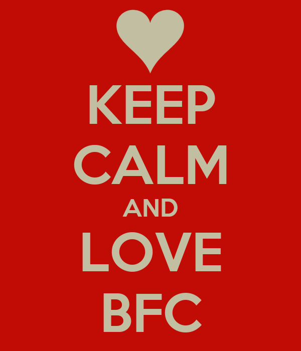 KEEP CALM AND LOVE BFC