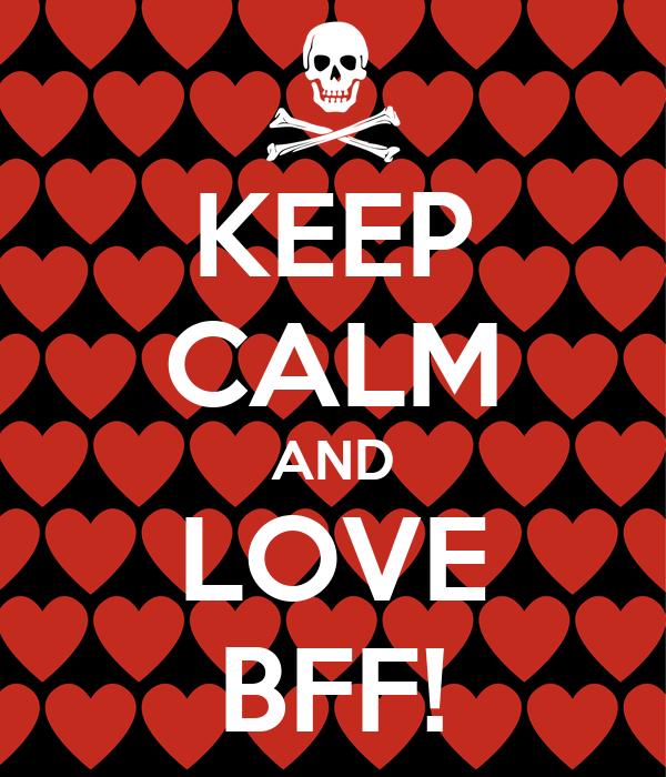 KEEP CALM AND LOVE BFF!