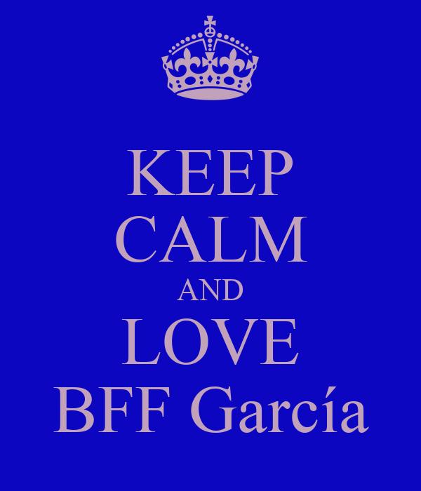 KEEP CALM AND LOVE BFF García