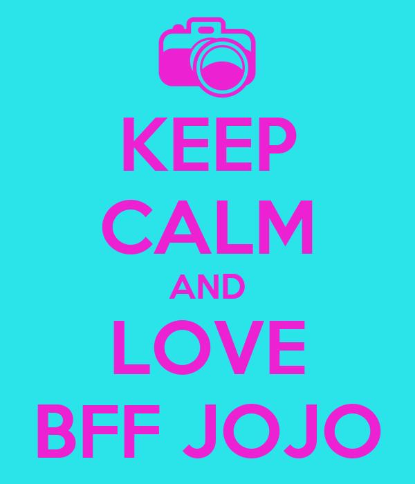KEEP CALM AND LOVE BFF JOJO