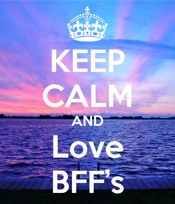 KEEP CALM AND Love BFF's
