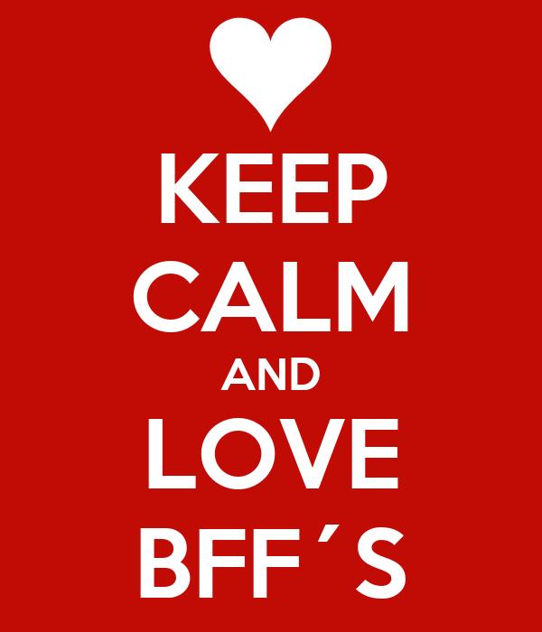 KEEP CALM AND LOVE BFF´S