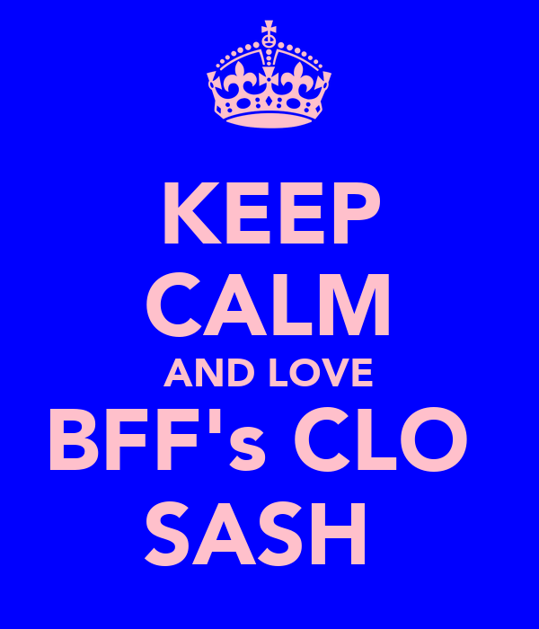 KEEP CALM AND LOVE BFF's CLO  SASH