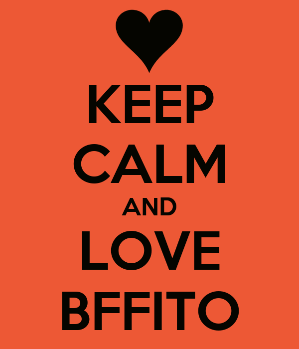 KEEP CALM AND LOVE BFFITO