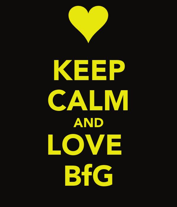 KEEP CALM AND LOVE  BfG