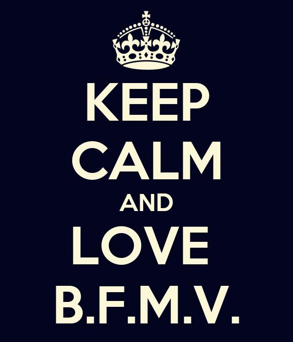 KEEP CALM AND LOVE  B.F.M.V.