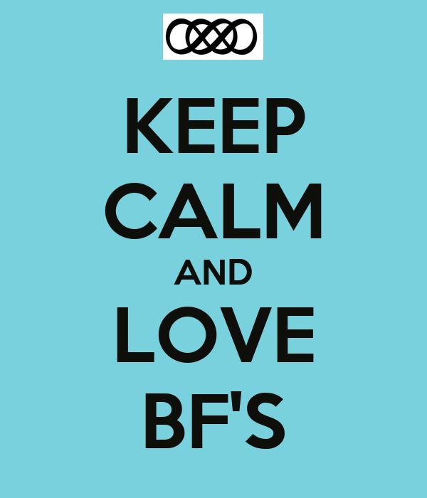 KEEP CALM AND LOVE BF'S