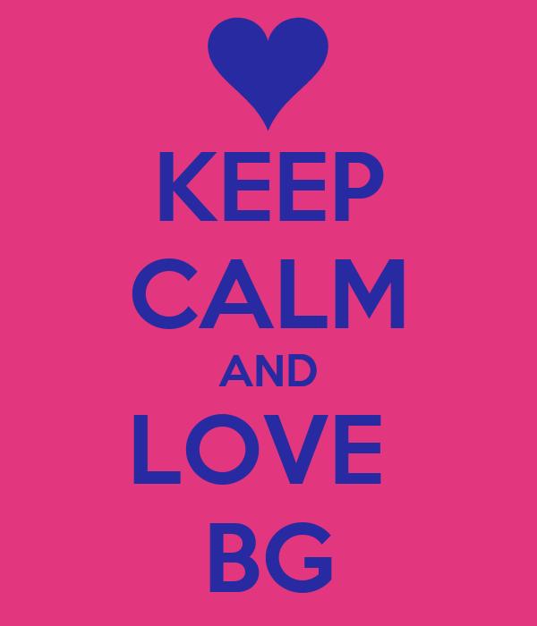 KEEP CALM AND LOVE  BG