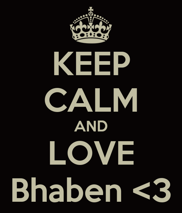 KEEP CALM AND LOVE Bhaben <3