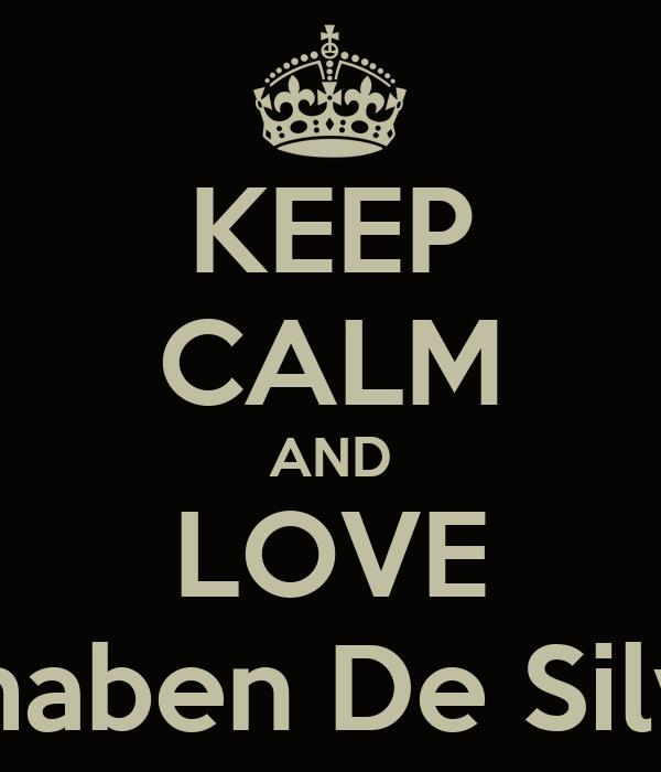 KEEP CALM AND LOVE Bhaben De Silva