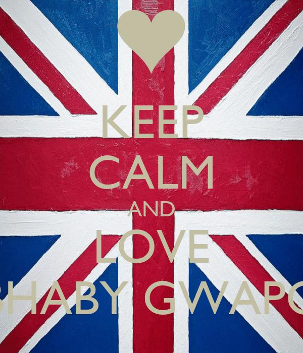 KEEP CALM AND LOVE BHABY GWAPO
