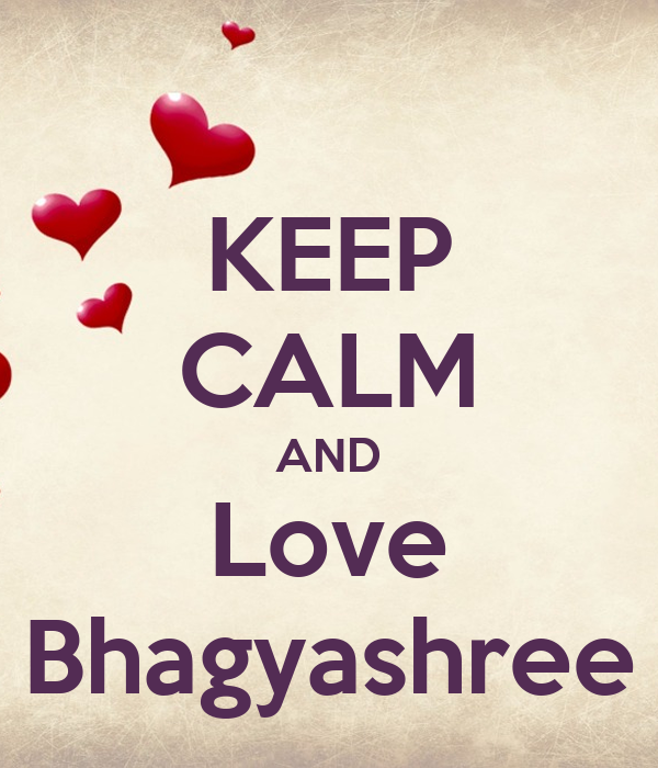 KEEP CALM AND Love Bhagyashree