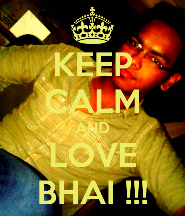 KEEP CALM AND LOVE BHAI !!!