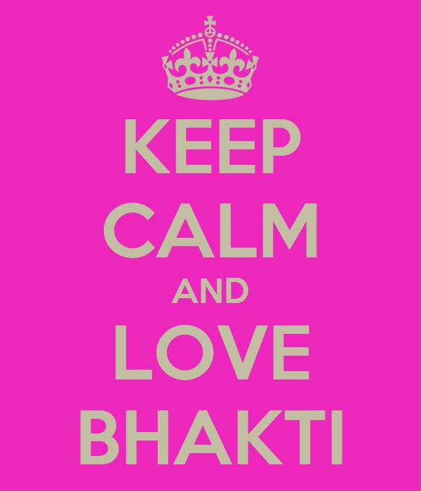 KEEP CALM AND LOVE BHAKTI