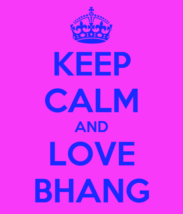 KEEP CALM AND LOVE BHANG