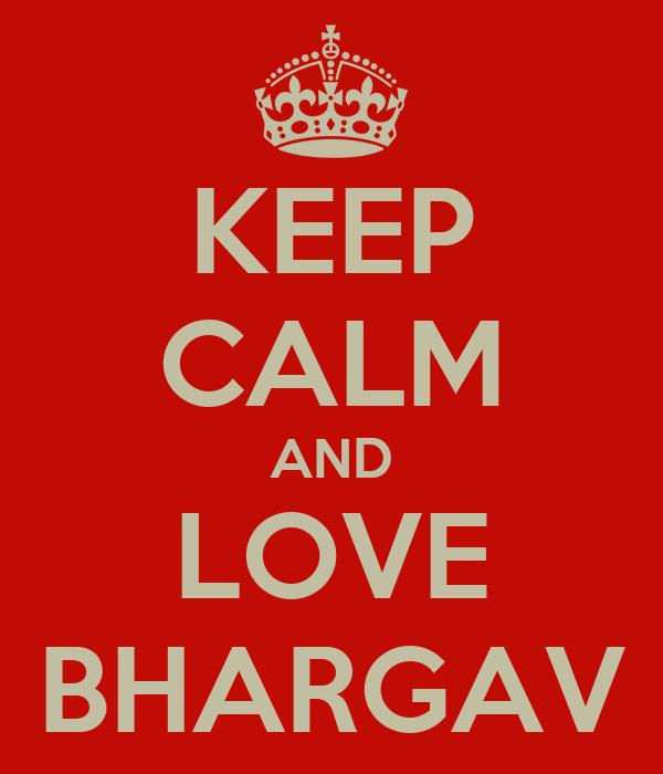 KEEP CALM AND LOVE BHARGAV