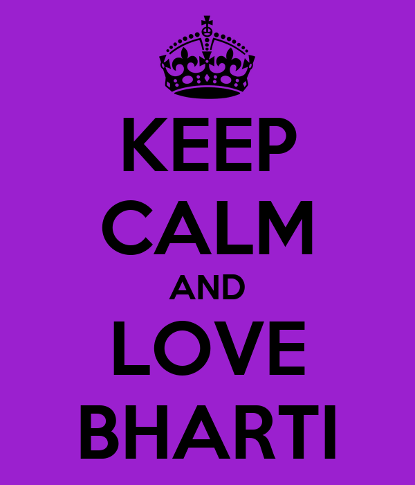 KEEP CALM AND LOVE BHARTI