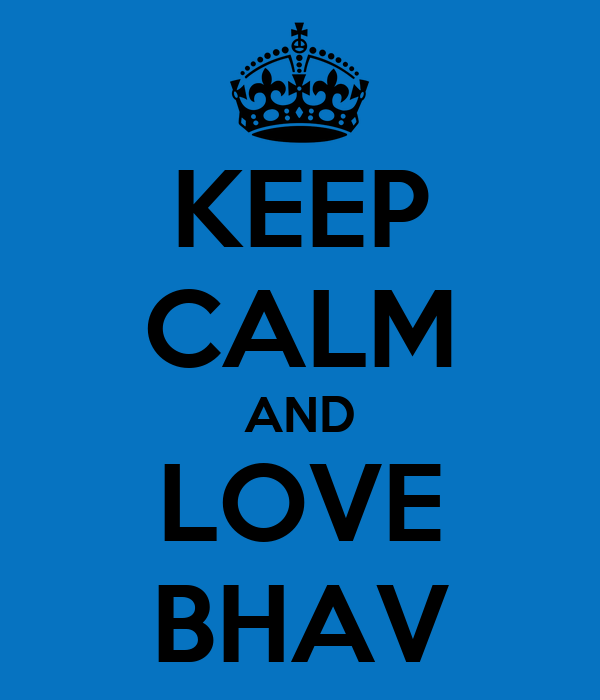 KEEP CALM AND LOVE BHAV