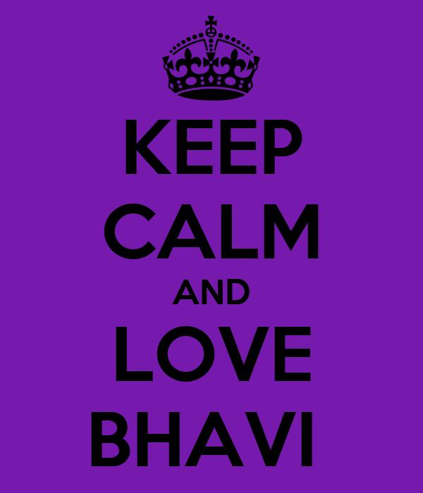 KEEP CALM AND LOVE BHAVI