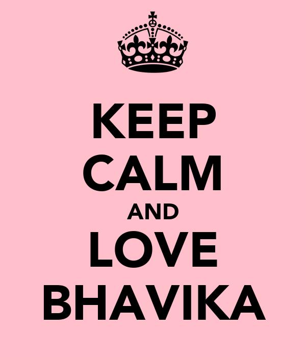 KEEP CALM AND LOVE BHAVIKA
