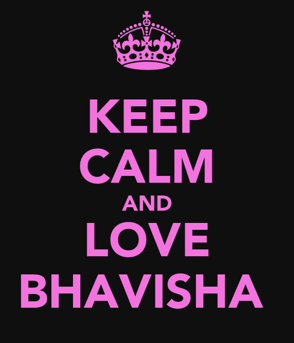 KEEP CALM AND LOVE BHAVISHA