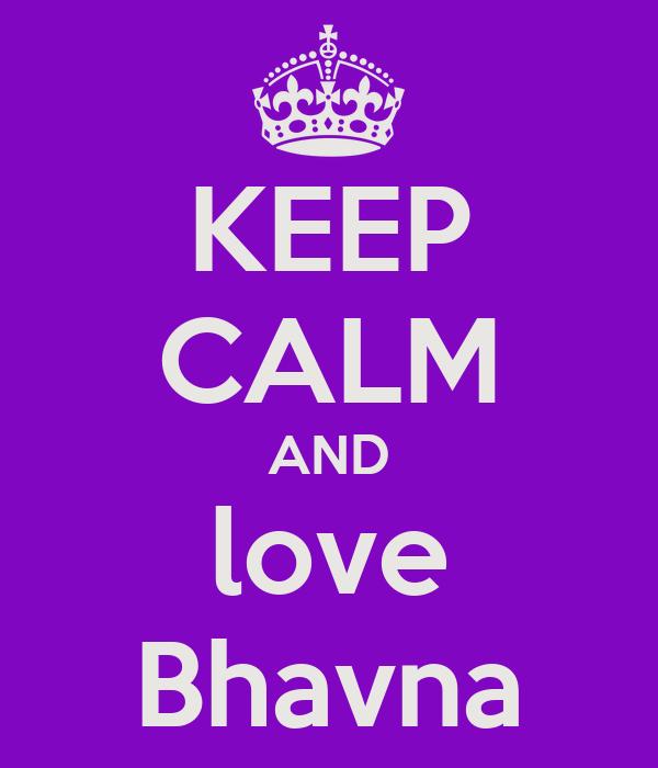 KEEP CALM AND love Bhavna