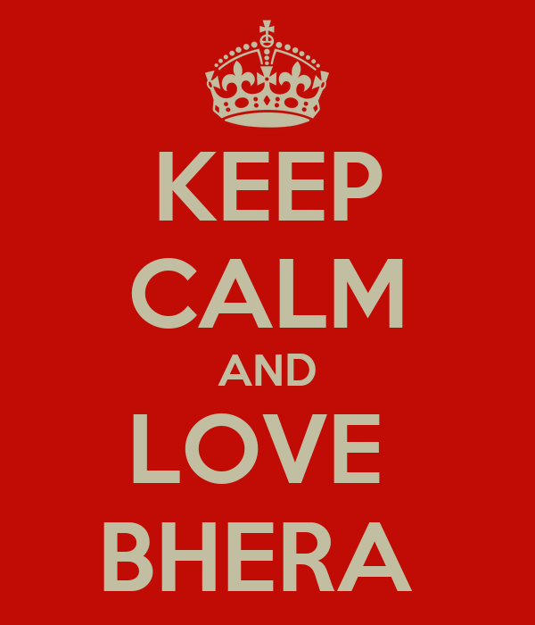 KEEP CALM AND LOVE  BHERA