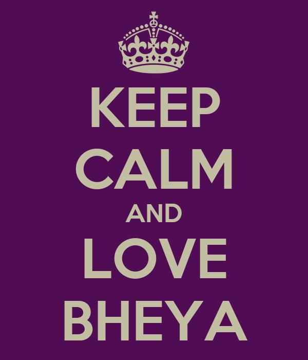 KEEP CALM AND LOVE BHEYA