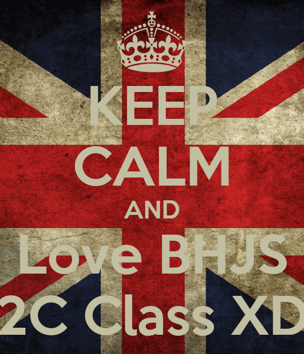 KEEP CALM AND Love BHJS 2C Class XD