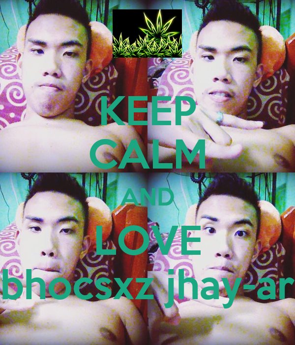 KEEP CALM AND LOVE bhocsxz jhay-ar