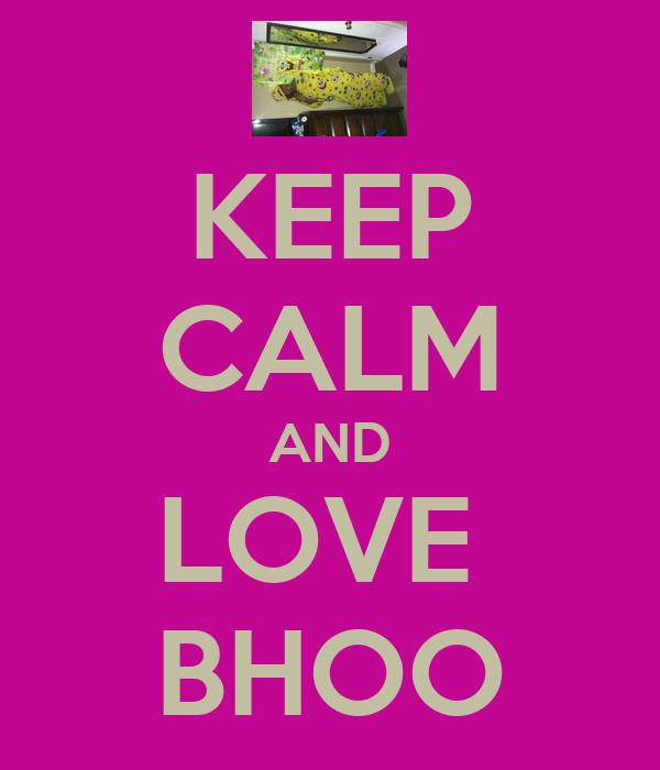 KEEP CALM AND LOVE  BHOO