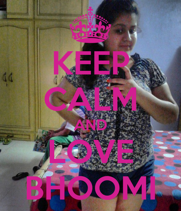KEEP CALM AND LOVE BHOOMI