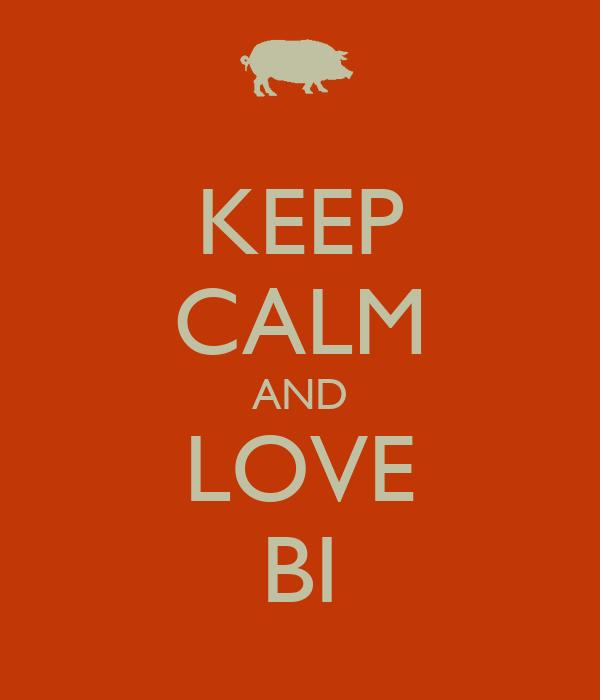 KEEP CALM AND LOVE BI