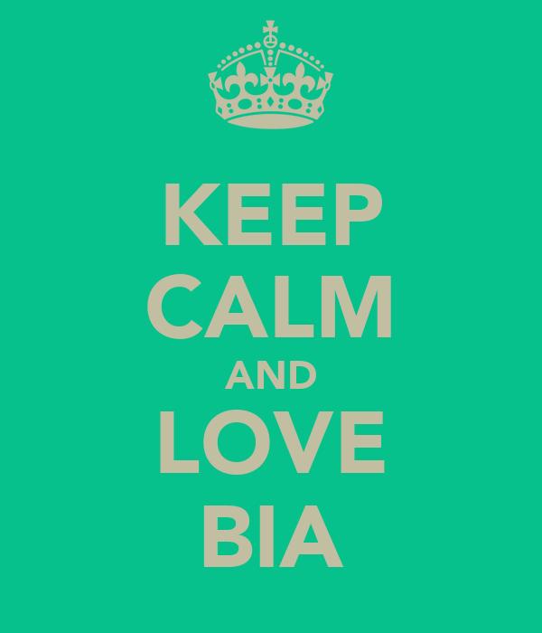 KEEP CALM AND LOVE BIA