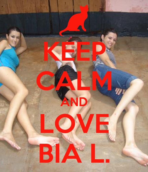 KEEP CALM AND LOVE BIA L.