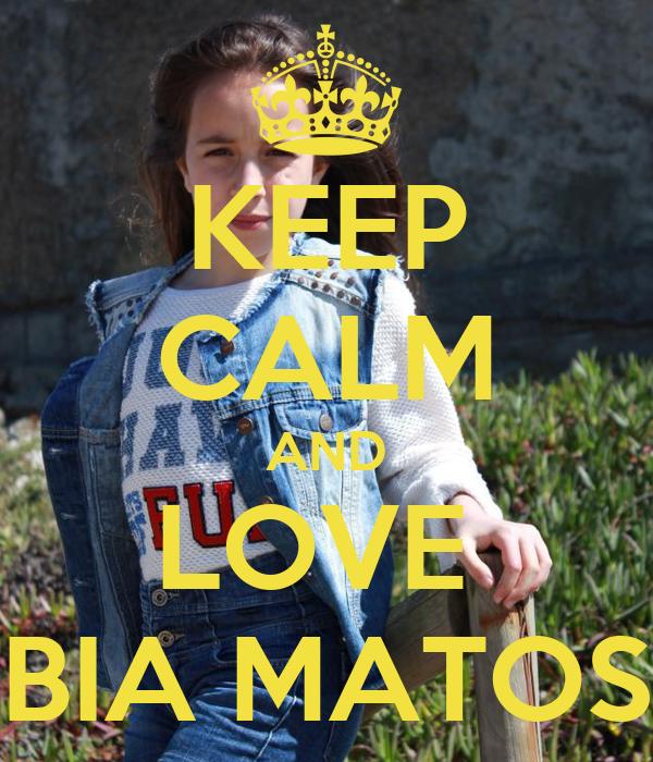 KEEP CALM AND LOVE  BIA MATOS