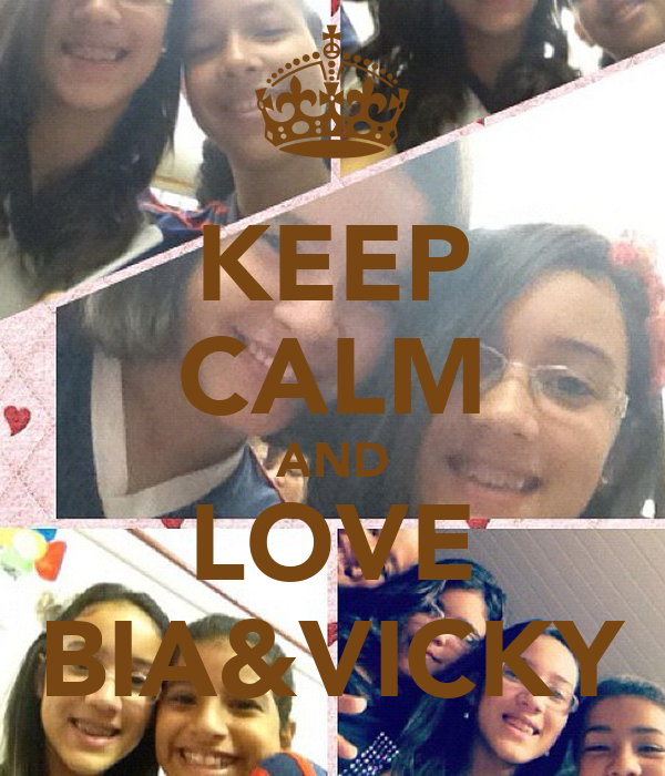 KEEP CALM AND LOVE BIA&VICKY