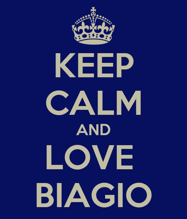 KEEP CALM AND LOVE  BIAGIO