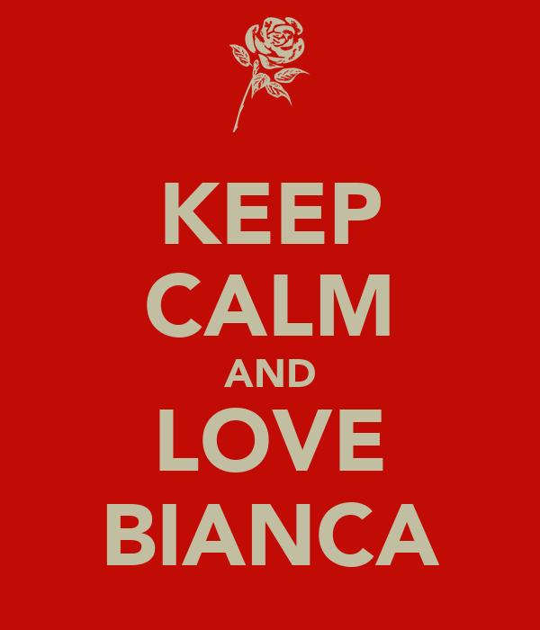 KEEP CALM AND LOVE BIANCA