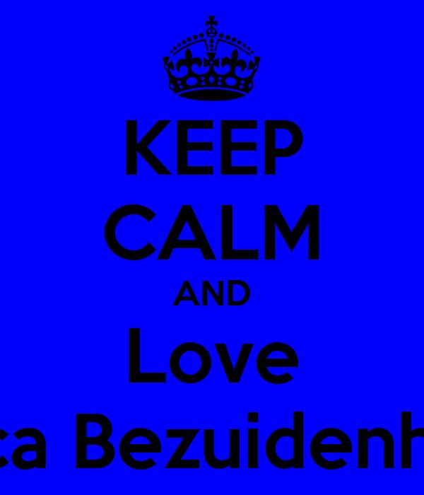KEEP CALM AND Love Bianca Bezuidenhoudt