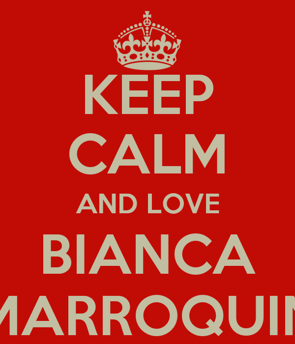 KEEP CALM AND LOVE BIANCA MARROQUIN