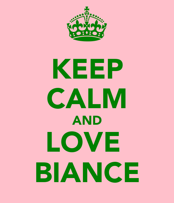 KEEP CALM AND LOVE  BIANCE